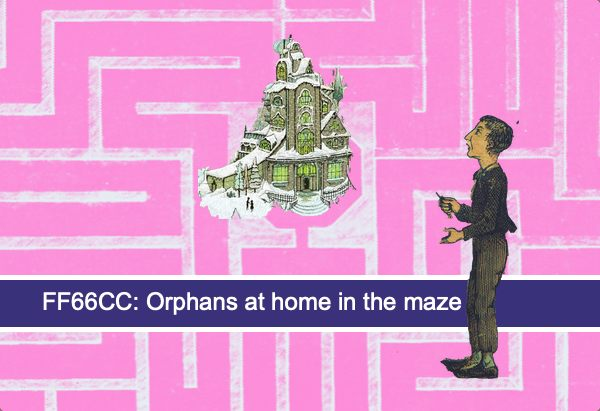 FF66CC: Orphans at home in the maze