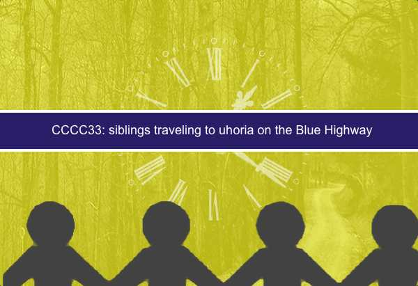 CCCC33: siblings traveling to uhoria on the Blue Highway.